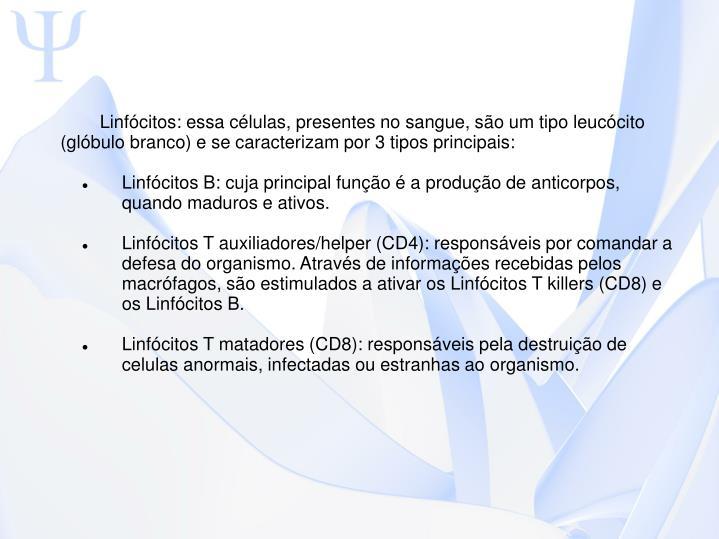 Linfcitos: essa clulas, presentes no sangue, so um tipo leuccito (glbulo branco) e se caracterizam por 3 tipos principais: