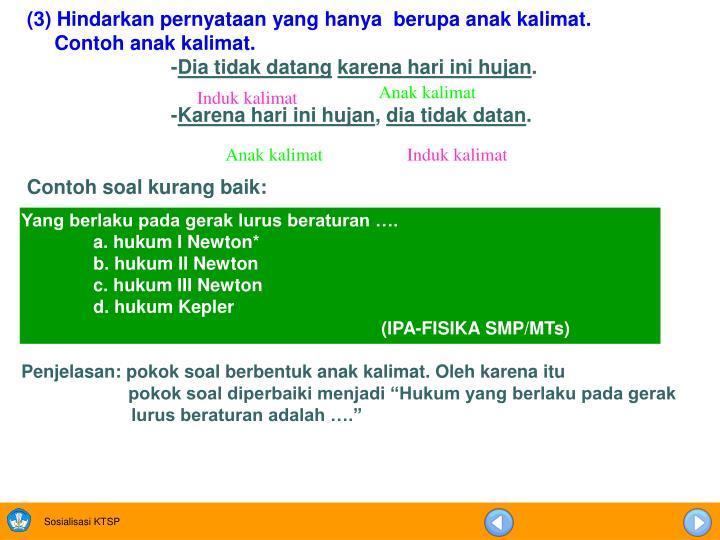 (3) Hindarkan pernyataan yang hanya  berupa anak kalimat.