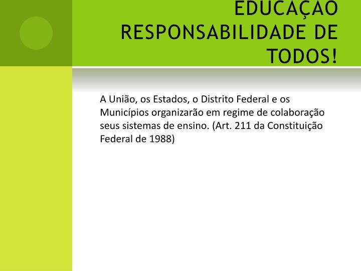 EDUCAÇÃO RESPONSABILIDADE DE TODOS!