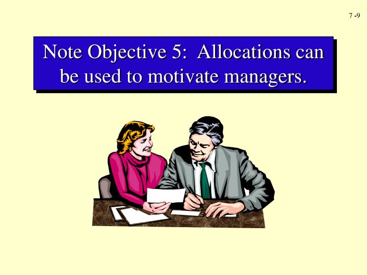 Note Objective 5:  Allocations can be used to motivate managers.