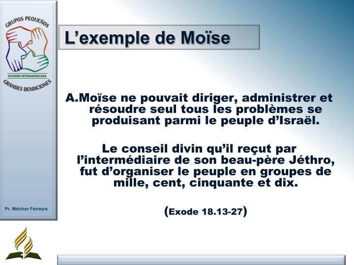 A.Moïse ne pouvait diriger, administrer et résoudre seul tous les problèmes se produisant parmi le peuple d'Israël.