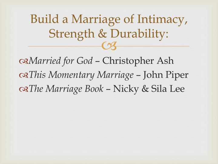 Build a Marriage of Intimacy, Strength & Durability: