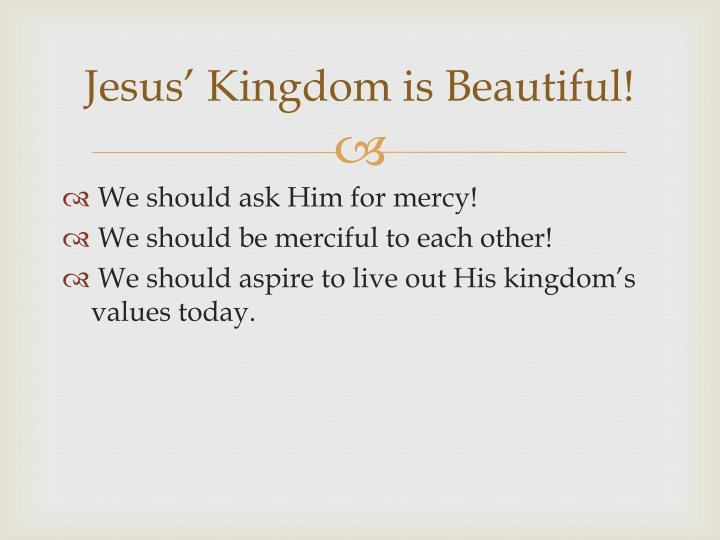 Jesus' Kingdom is Beautiful!
