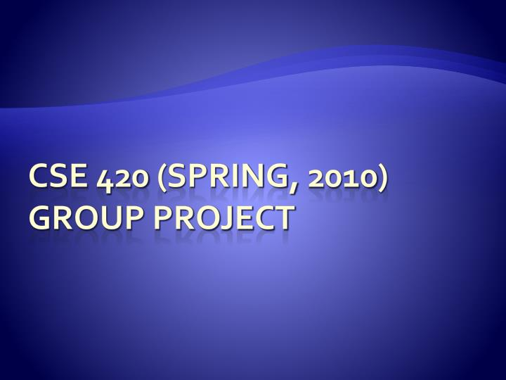 Cse 420 spring 2010 group project