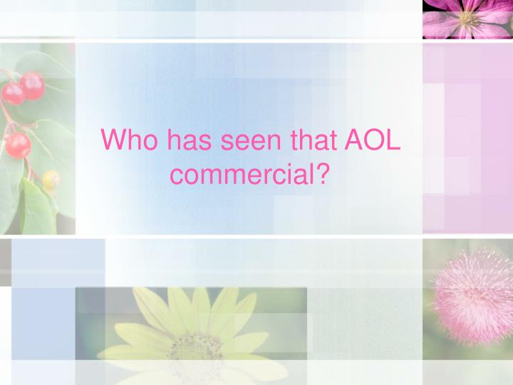 Who has seen that AOL commercial?
