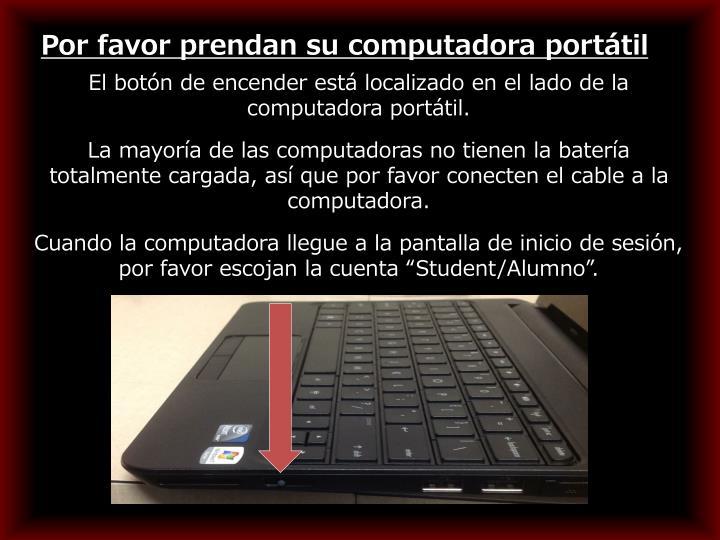 Por favor prendan su computadora portátil