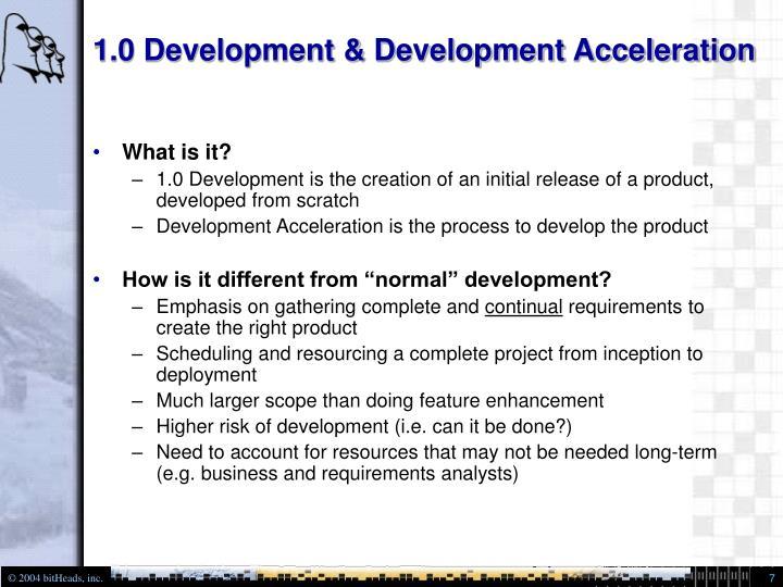 1.0 Development & Development Acceleration