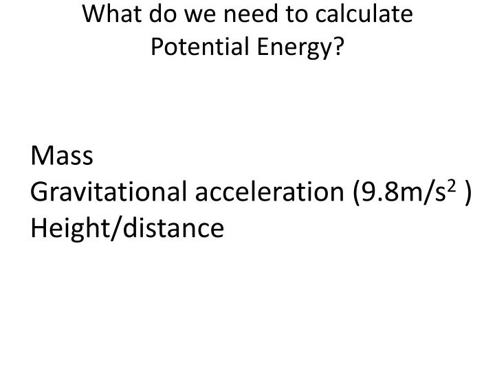 What do we need to calculate potential energy