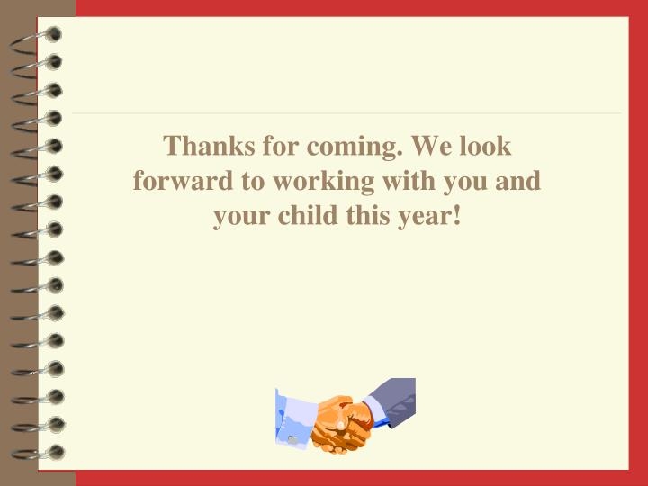 Thanks for coming. We look forward to working with you and your child this year!