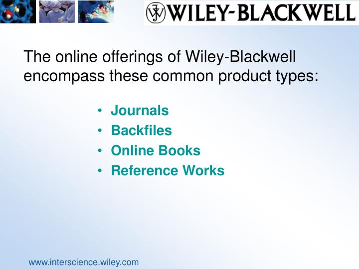 The online offerings of Wiley-Blackwell encompass these common product types: