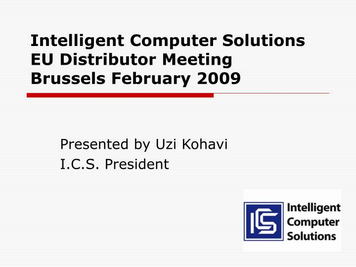 Intelligent computer solutions eu distributor meeting brussels february 2009