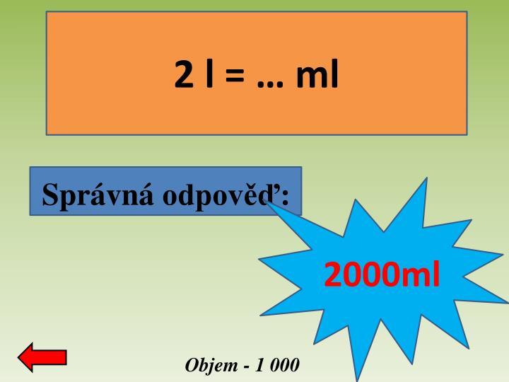2 l = … ml