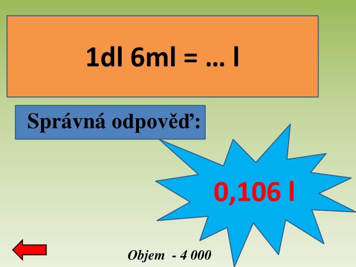 1dl 6ml = … l