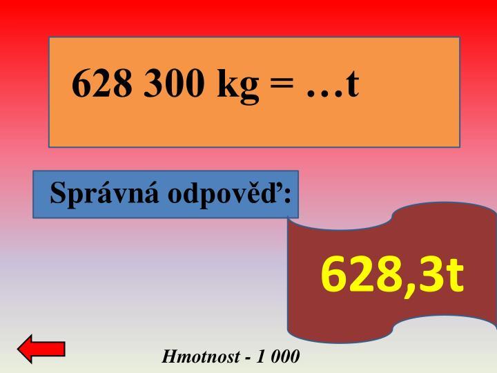 628 300 kg = …t
