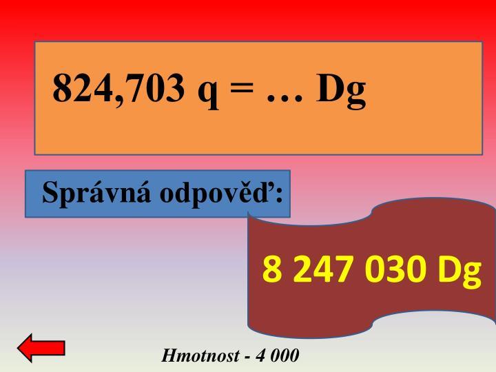 824,703 q = … Dg
