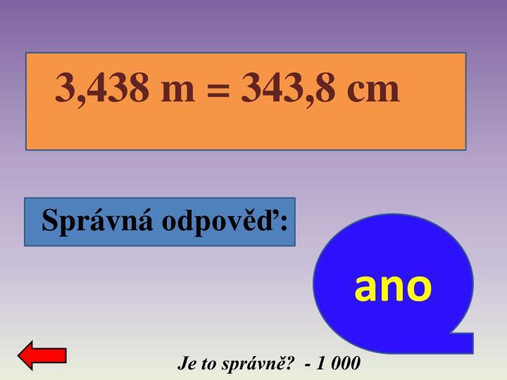 3,438 m = 343,8 cm