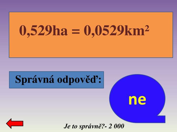 0,529ha = 0,0529km²