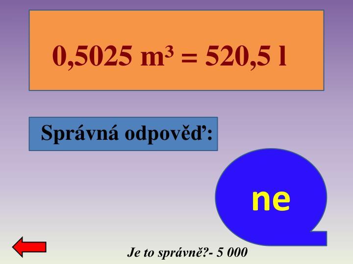 0,5025 m³ = 520,5 l