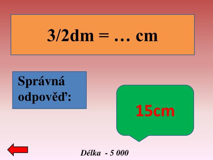 3/2dm = … cm