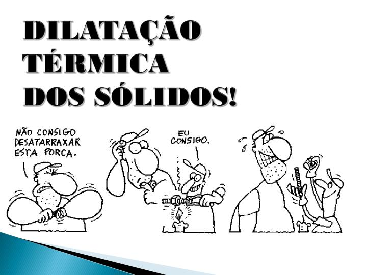 DILATAÇÃO TÉRMICA