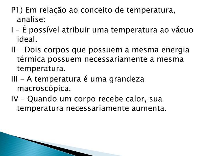 P1) Em relação ao conceito de temperatura, analise: