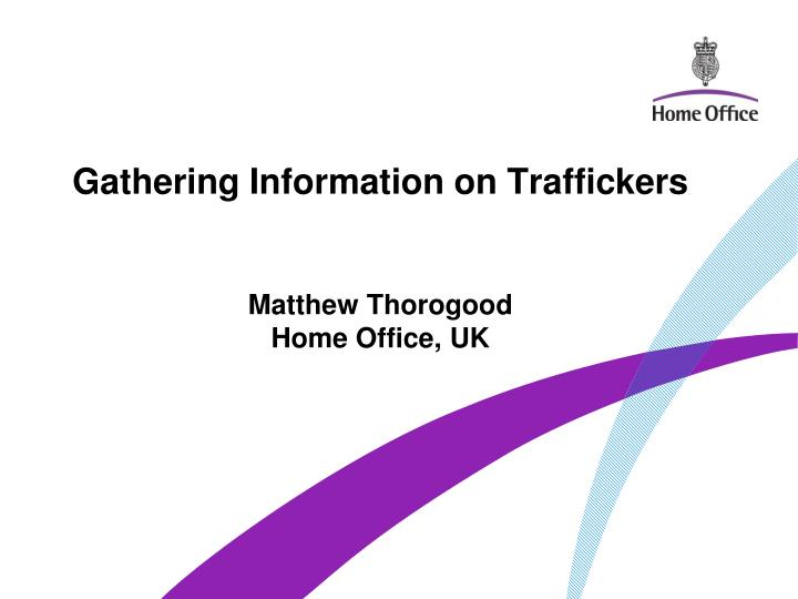 Gathering information on traffickers matthew thorogood home office uk