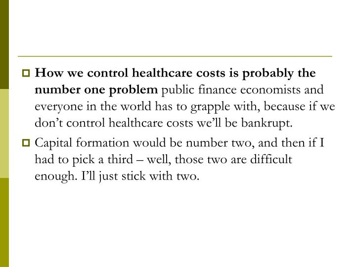 How we control healthcare costs is probably the number one problem