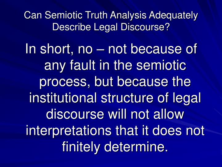 Can Semiotic Truth Analysis Adequately Describe Legal Discourse?