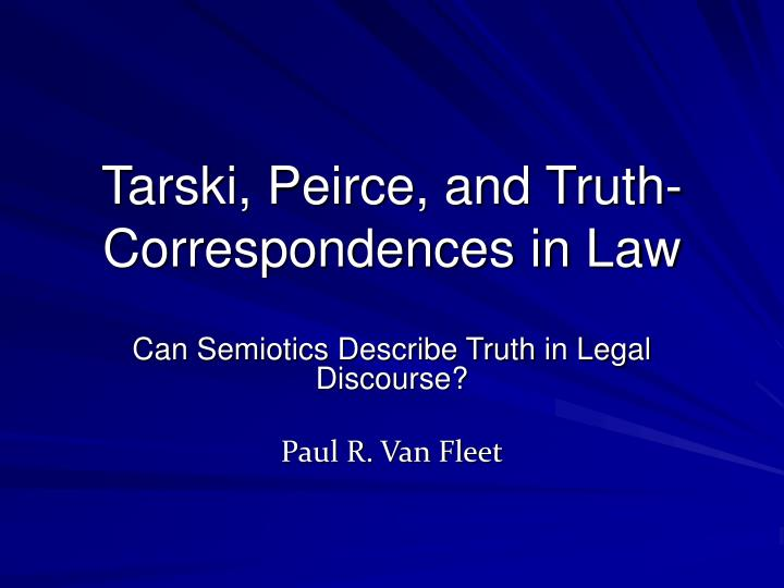 Tarski peirce and truth correspondences in law