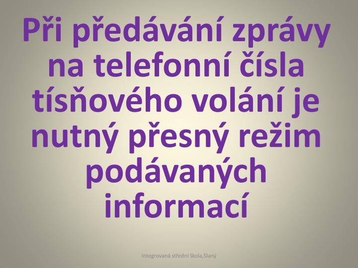 Pi pedvn zprvy na telefonn sla tsovho voln je nutn pesn reim podvanch informac