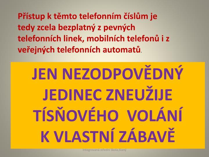 Pstup k tmto telefonnm slm je tedy zcela bezplatn z pevnch telefonnch linek, mobilnch telefon i z veejnch telefonnch automat