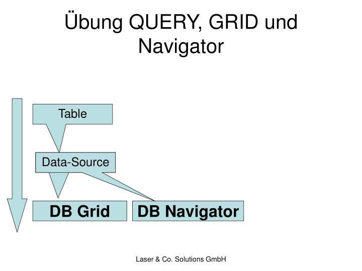 Übung QUERY, GRID und Navigator