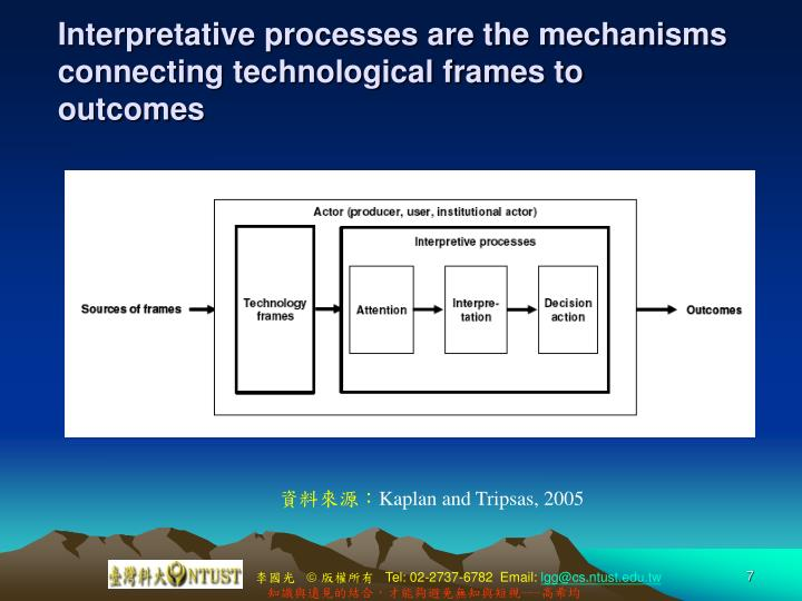 Interpretative processes are the mechanisms connecting technological frames to