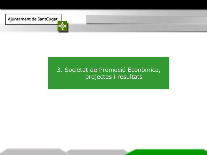 3. Societat de Promoció Econòmica, projectes i resultats