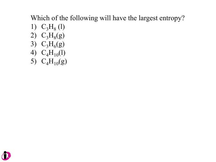Which of the following will have the largest entropy?