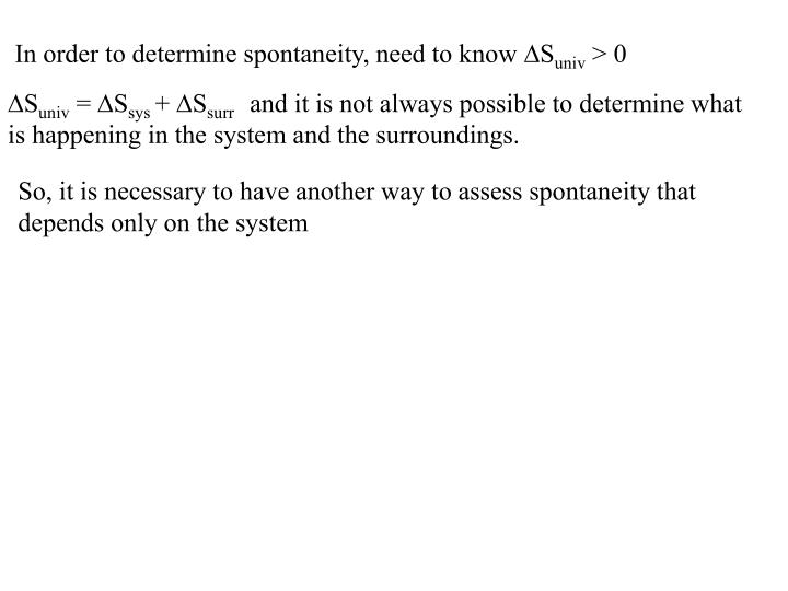 In order to determine spontaneity, need to know
