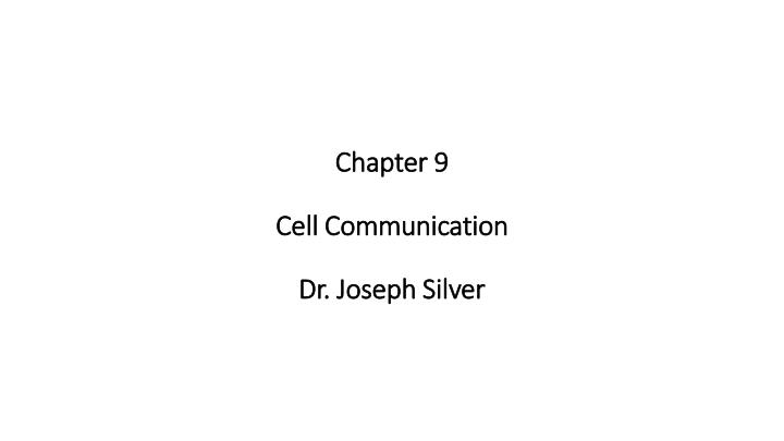 Chapter 9 cell communication dr joseph silver