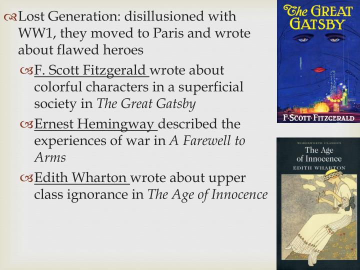 Lost Generation: disillusioned with WW1, they moved to Paris and wrote about flawed heroes
