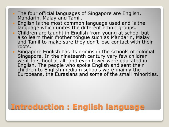 The four official languages of Singapore are English, Mandarin, Malay and Tamil.