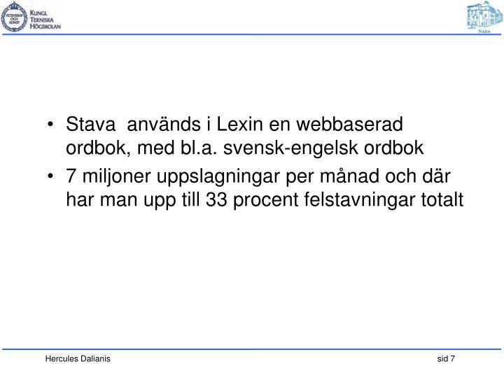Stava  används i Lexin en webbaserad ordbok, med bl.a. svensk-engelsk ordbok
