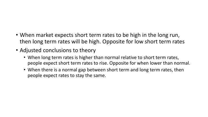 When market expects short term rates to be high in the long run, then long term rates will be high. Opposite for low short term rates