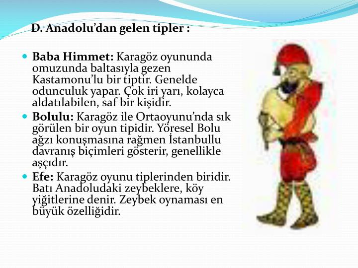 D. Anadolu'dan gelen tipler :