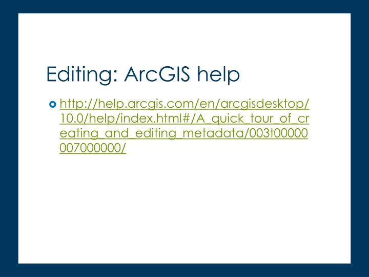 http://help.arcgis.com/en/arcgisdesktop/10.0/help/index.html#/A_quick_tour_of_creating_and_editing_metadata/003t00000007000000/