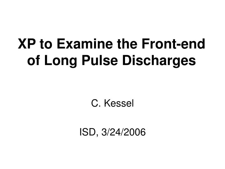 Xp to examine the front end of long pulse discharges