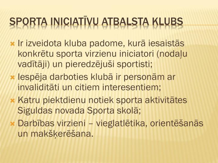 Ir izveidota kluba padome, kurā iesaistās konkrētu sporta virzienu iniciatori (nodaļu vadītāji) un pieredzējuši sportisti;