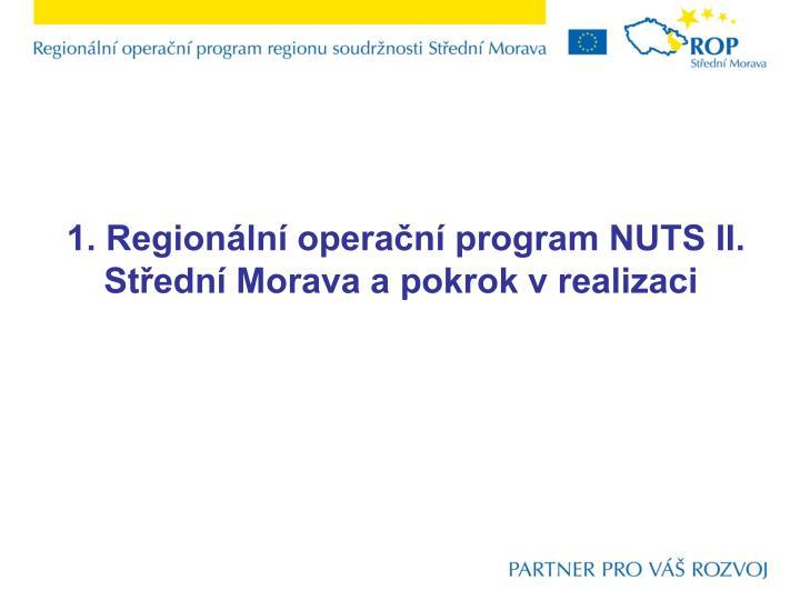 1. Regionální operační program NUTS II. Střední Morava a pokrok v realizaci