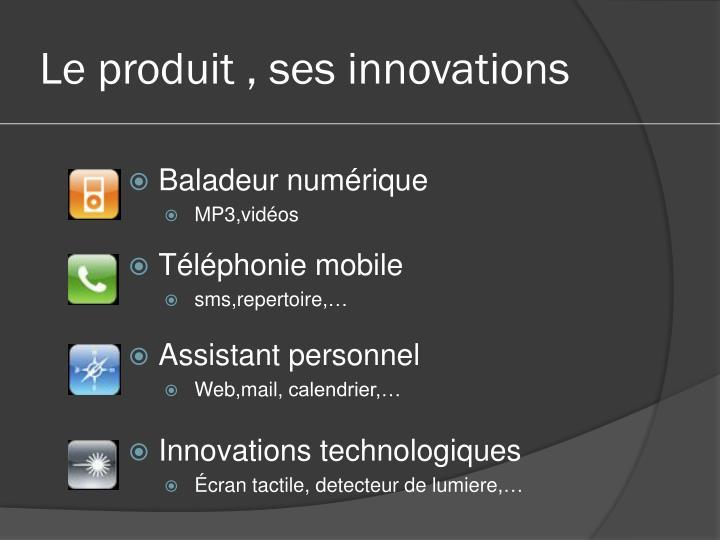 Le produit , ses innovations
