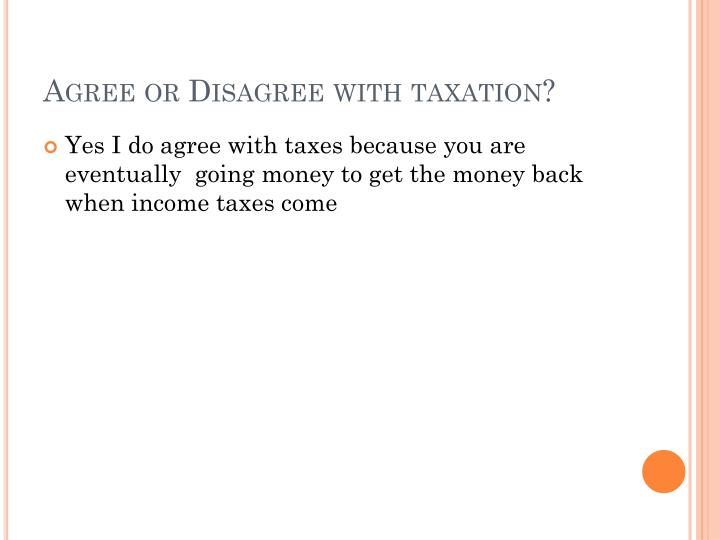Agree or Disagree with taxation?