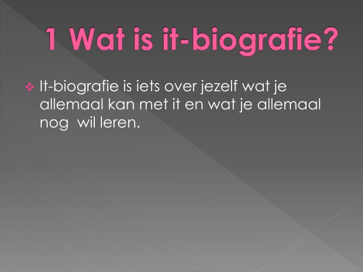 1 wat is it biografie