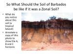 so what should the soil of barbados be like if it was a zonal soil